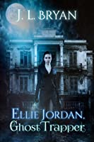 Ellie Jordan, Ghost Trapper (Ellie Jordan, Ghost Trapper, #1)