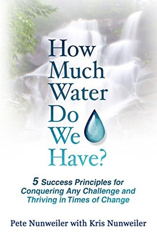 How Much Water Do We Have?: 5 Success Principles for Conquering Any Challenge and Thriving in Times of Change