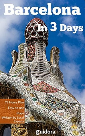 Barcelona in 3 Days - A 72 Hours Perfect Plan with the Best Things to Do in Barcelona, Spain (Travel Guide 2017):: 3 Days Itinerary,Google Maps, Food Guide,and Where to Pre-Book Experiences to Save $
