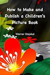 How to Make and Publish a Children's Picture Book: How I created and promoted my picture book series