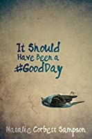 It Should Have Been a #GoodDay