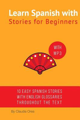 Learn Spanish with Stories for Beginners (+ audio download): 10 Easy Short Stories with English Glossaries throughout the text