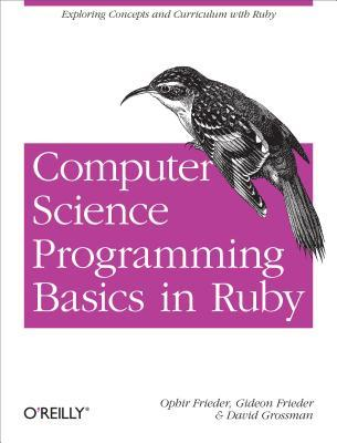 Computer Science Programming Basics in Ruby: Exploring Concepts and Curriculum with Ruby