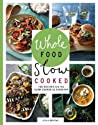 Whole Food Slow Cooked: 100 Recipes for the Slow Cooker or Stovetop