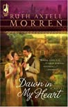 Dawn in My Heart by Ruth Axtell Morren