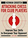 Attacking Chess for Club Players: Improve Your Skills to Overpower Your Opponents