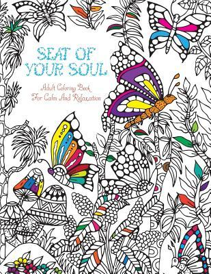 Seat of Your Soul Adult Coloring Book: For Calm and