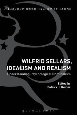 Wilfrid Sellars, Idealism, and Realism Understanding Psychological Nominalism
