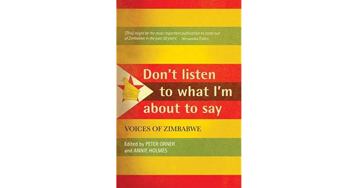 Dont Listen To What Im About To Say Voices Of Zimbabwe By Peter Orner