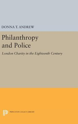 Philanthropy and Police: London Charity in the Eighteenth Century Donna T. Andrew