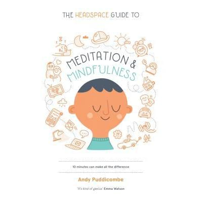 the headspace guide to meditation mindfulness by andy puddicombe the headspace guide to meditation