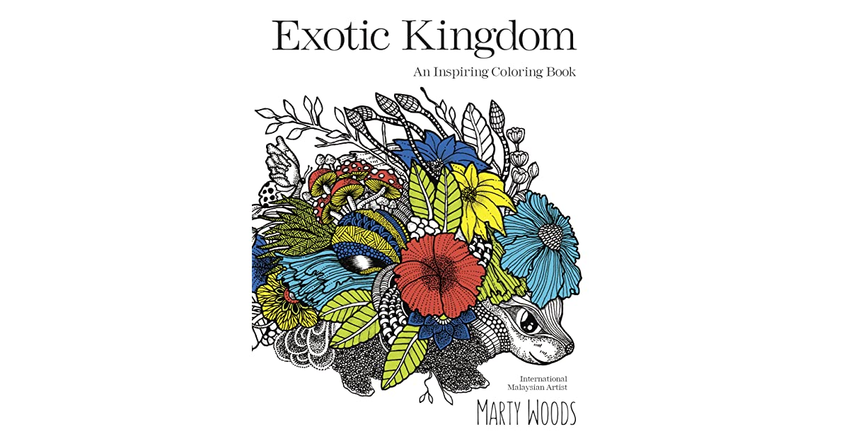 Exotic Kingdom An Inspiring Coloring Book By Marty Woods