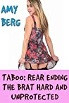 TABOO: REAR ENDING THE BRAT HARD AND UNPROTECTED