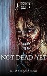Not Dead Yet: A Zombie Apocalypse Series - Book 1