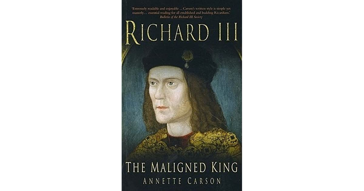 Richard III: The Maligned King