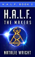 The Makers (H.A.L.F., #2)