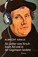 Als Luther vom Kirschbaum fiel und in der Gegenwart landete