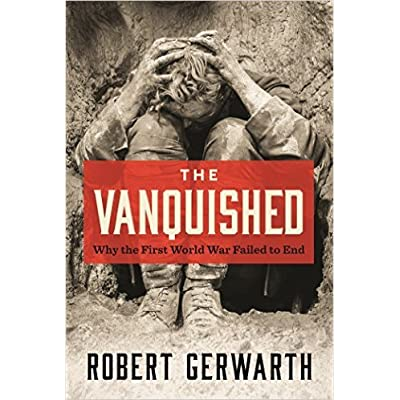 The Vanquished: Why the First World War Failed to End by