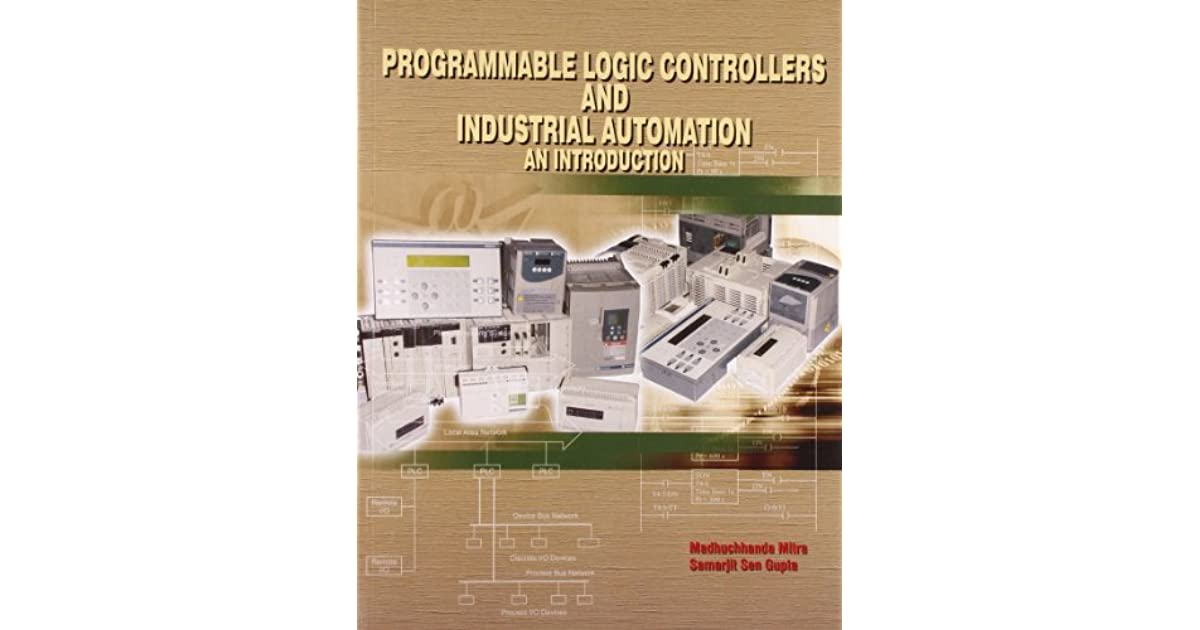 Programmable Logic Controllers And Industrial Automation An