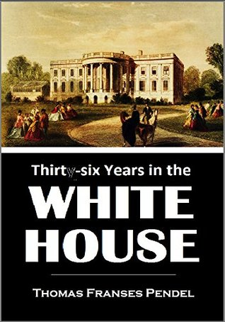 Thirty-six Years in the White House (1902)