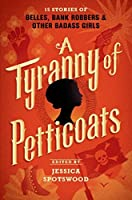 A Tyranny of Petticoats (A Tyranny of Petticoats, #1)
