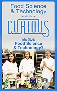 Food Science & Technology for the Curious: Why Study Food Science & Technology?