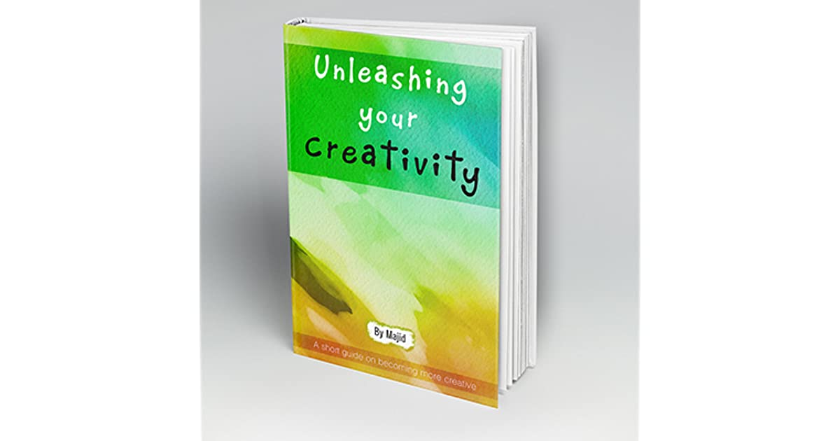 Unleashing Your Creativity: A Short Guide to Becoming More Creative