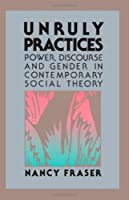 Unruly Practices: Power, Discourse and Gender in Contemporary Social