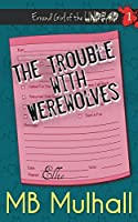 The Trouble with Werewolves (Errand Girl of the Undead Book 1)