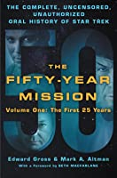 The Fifty-Year Mission: The Complete, Uncensored, Unauthorized Oral History of Star Trek: Volume One: The First 25 Years