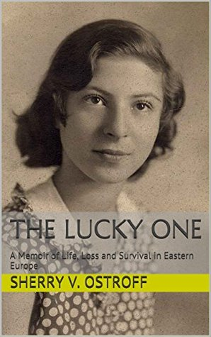 The Lucky One: A Memoir of Life, Loss and Survival in Eastern Europe