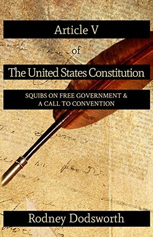 Article V of The United States Constitution: Squibs on Free Government & A Call to Convention