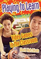 Playing to Learn: Video Games in the Classroom