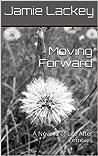 Moving Forward: A Novella of Life After Zombies