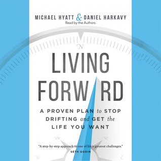 Living Forward: A Proven Plan to Stop Drifting and Get the