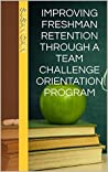 Improving Freshman Retention Through a Team Challenge Orientation Program
