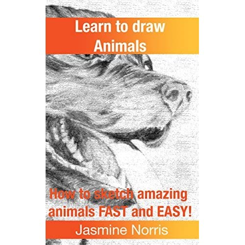 Image of: Kids Learn To Draw Animals How To Sketch Amazing Animals Fast And Easy By Jasmine Norris Goodreads Learn To Draw Animals How To Sketch Amazing Animals Fast And Easy
