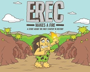 Erec Makes a Fire: The Story of the First Startup in History (Limited Edition)