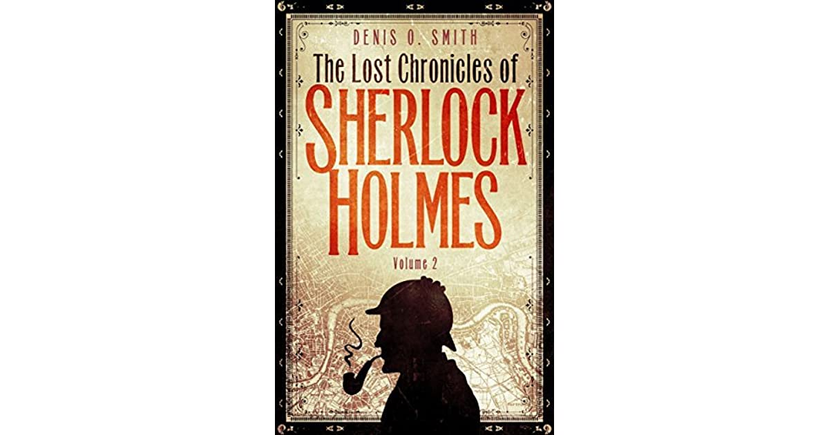 The Lost Chronicles Of Sherlock Holmes Volume 2 By Denis O Smith