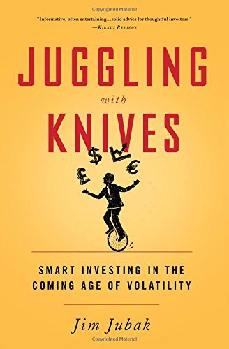 Juggling-with-Knives-Smart-Investing-in-the-Coming-Age-of-Volatility