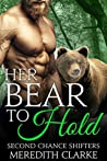 Her Bear to Hold (Second Chance Shifters, #5)