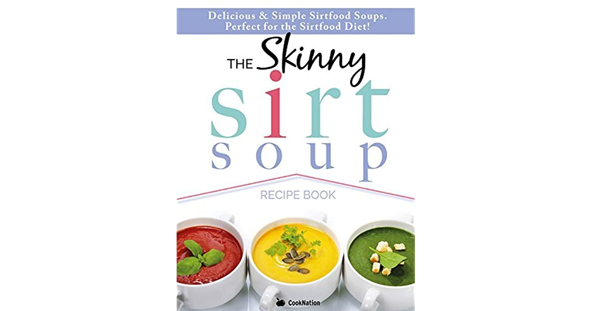 The skinny sirtfood soup recipe book delicious simple sirtfood the skinny sirtfood soup recipe book delicious simple sirtfood diet soups for health weight loss by cooknation forumfinder Image collections
