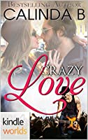 Crazy Love (Kindle Worlds)