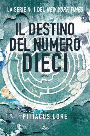 Il destino del Numero Dieci (Lorien Legacies, #6)