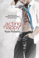 Acting Happy (A Texas Desires Novel Book 2)