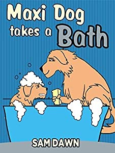 Children's Books:Maxi Dog Takes a Bath: Childrens Books with animals: (FREE VIDEO AUDIOBOOK INCLUDED) Kids Books ages 1-9 (Animal Stories for Children 3)