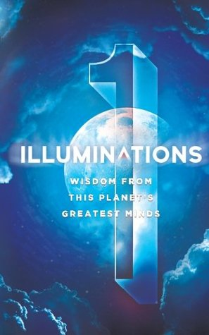 Illuminations: Wisdom from This Planet's Greatest Minds by