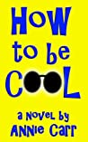 How to Be Cool by Annie Carr