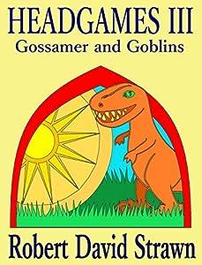 Headgames III: Gossamer and Goblins