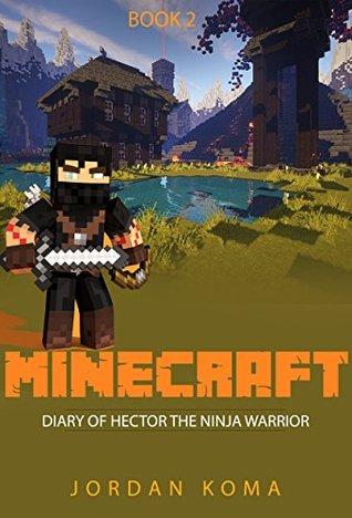 MINECRAFT: DIARY OF HECTOR THE NINJA WARRIOR (BOOK 2) (kids books, minecraft handbook, minecraft, minecraft books, minecraft free, minecraft games)